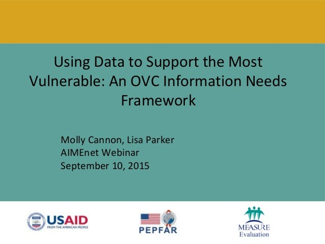 Using Data to Support the Most Vulnerable: An OVC Information Needs Framework Molly Cannon, Lisa Parker AIMEnet Webinar Se...