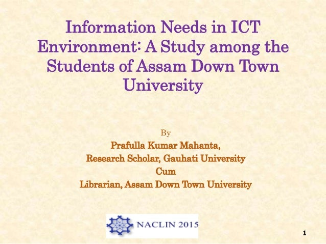 Information Needs in ICT Environment: A Study among the Students of Assam Down Town University By Prafulla Kumar Mahanta, ...