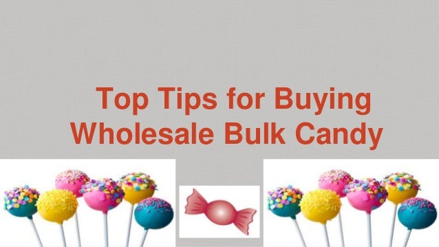 Top Tips for Buying Wholesale Bulk Candy