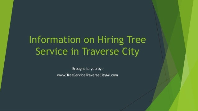 Information on Hiring TreeService in Traverse CityBrought to you by:www.TreeServiceTraverseCityMI.com