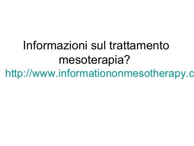 Informazioni sul trattamento mesoterapia? http://www.informationonmesotherapy.c
