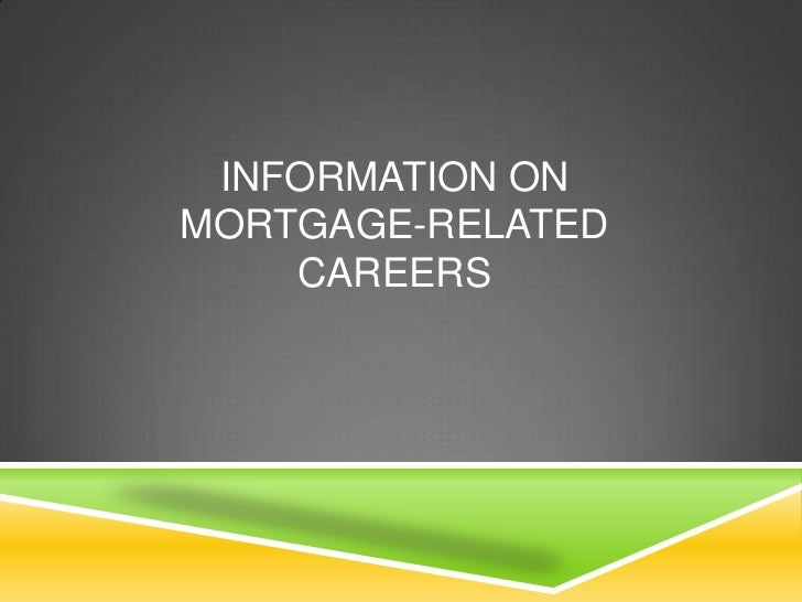 INFORMATION ONMORTGAGE-RELATED    CAREERS