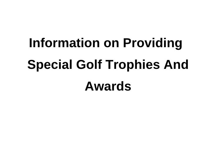 Information on ProvidingSpecial Golf Trophies And        Awards