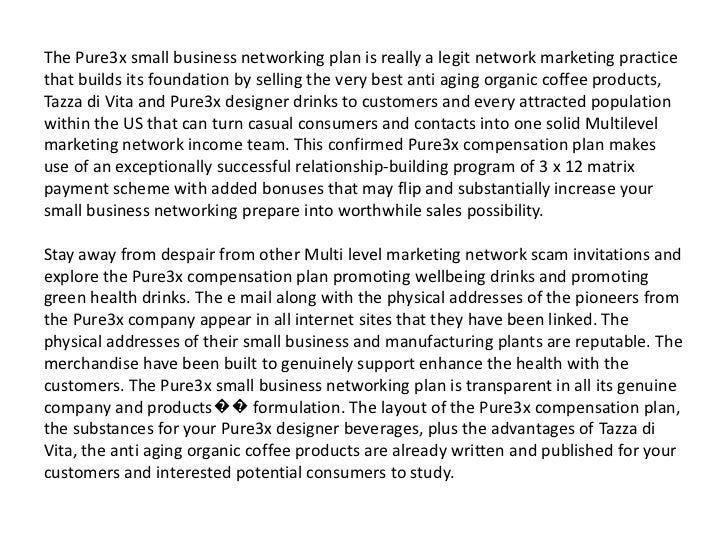 The Pure3x small business networking plan is really a legit network marketing practice that builds its foundation by selli...