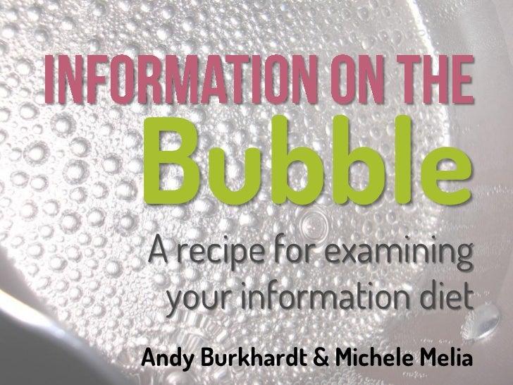 BubbleA recipe for examining your information dietAndy Burkhardt & Michele Melia