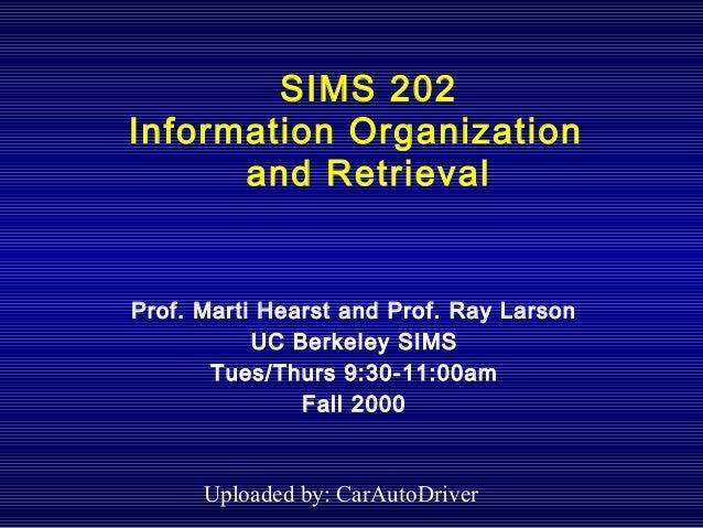 SIMS 202Information Organization      and RetrievalProf. Marti Hearst and Prof. Ray Larson           UC Berkeley SIMS     ...