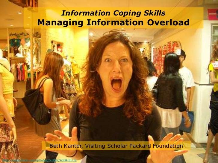 Information Coping Skills                      Managing Information Overload                                  Beth Kanter,...