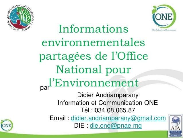 Informations environnementales partagées de l'Office National pour l'Environnementpar Didier Andriamparany Information et ...