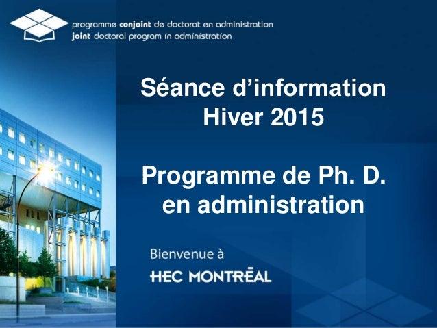 Séance d'information Hiver 2015 Programme de Ph. D. en administration