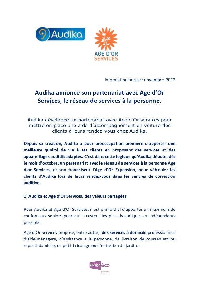 Information presse : novembre 2012     Audika annonce son partenariat avec Age d'Or      Services, le réseau de services à...