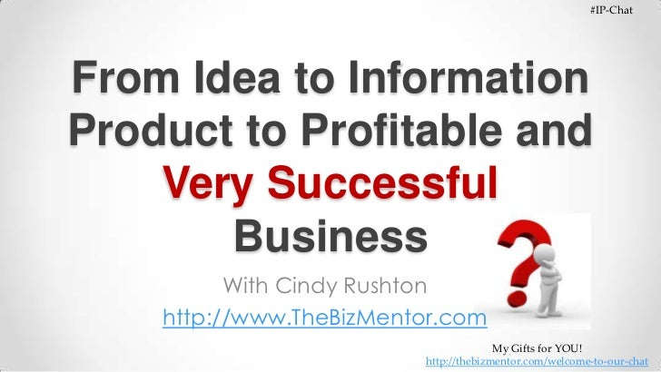 #IP-Chat<br />My Gifts for YOU! http://thebizmentor.com/welcome-to-our-chat<br />From Idea to Information Product to Profi...