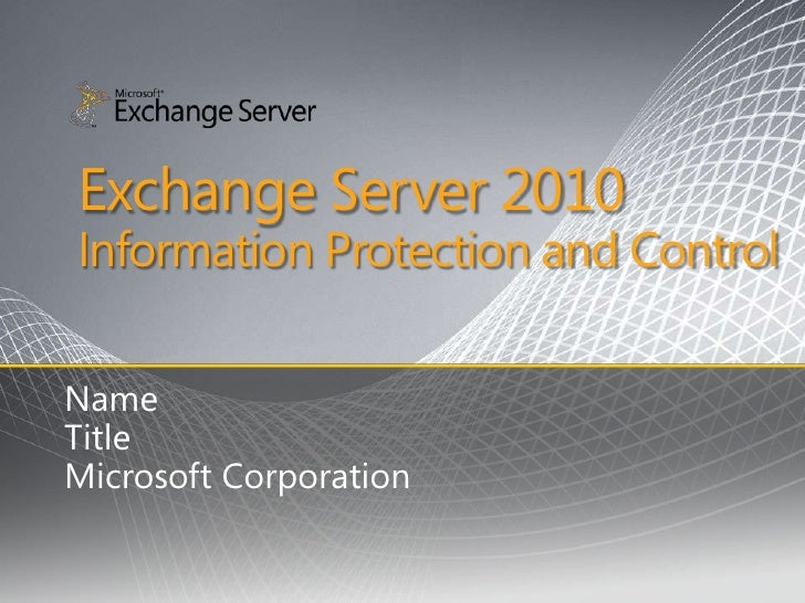 Exchange Server 2010 Information Protection and Control  Name Title Microsoft Corporation