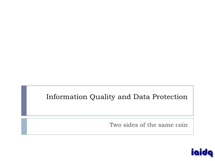 Information Quality and Data Protection                    Two sides of the same coin