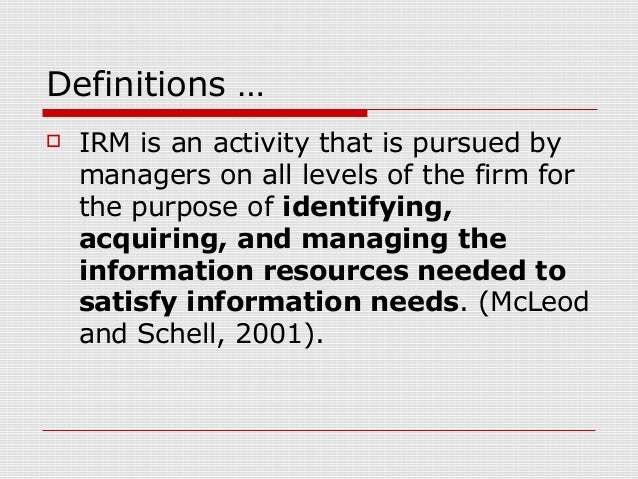 Definitions …  IRM is an activity that is pursued by managers on all levels of the firm for the purpose of identifying, a...