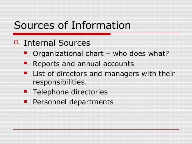 Sources of Information  Internal Sources  Organizational chart – who does what?  Reports and annual accounts  List of ...