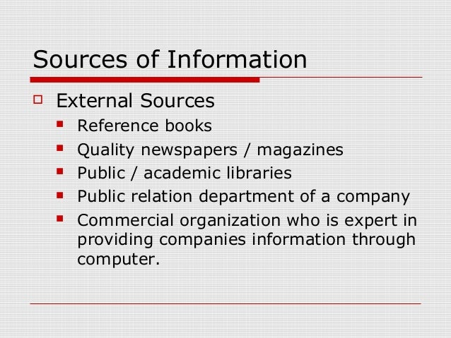 Sources of Information  External Sources  Reference books  Quality newspapers / magazines  Public / academic libraries...