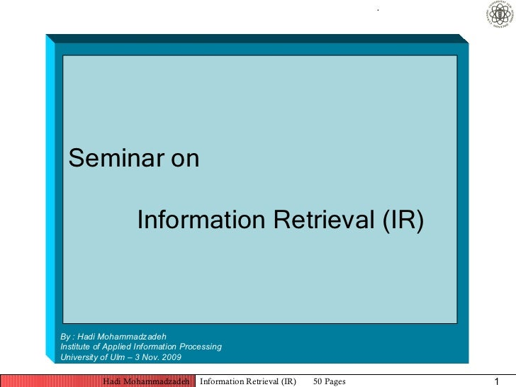 .  Seminar on                    Information Retrieval (IR)By : Hadi MohammadzadehInstitute of Applied Information Process...
