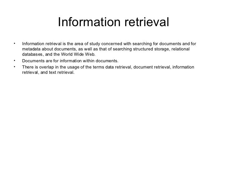 Information retrieval <ul><li>Information retrieval is the area of study concerned with searching for documents and for me...