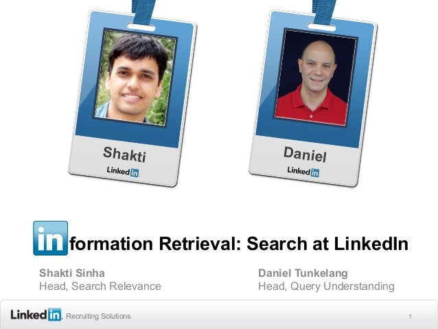 Shakti          Daniel     formation Retrieval: Search at LinkedInShakti Sinha               Daniel TunkelangHead, Search ...