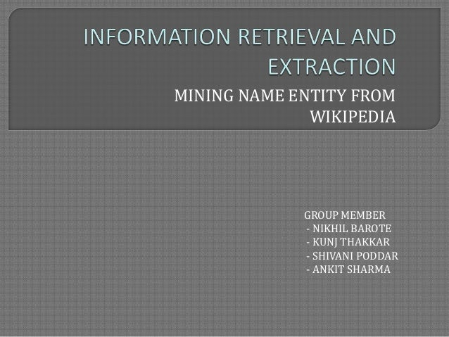 MINING NAME ENTITY FROM WIKIPEDIA GROUP MEMBER - NIKHIL BAROTE - KUNJ THAKKAR - SHIVANI PODDAR - ANKIT SHARMA