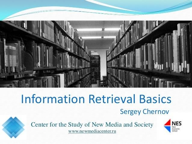Center for the Study of New Media and Societywww.newmediacenter.ruInformation Retrieval BasicsSergey Chernov