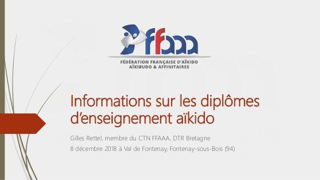 Informations sur les diplômes d'enseignement aïkido Gilles Rettel, membre du CTN FFAAA, DTR Bretagne 8 décembre 2018 à Val...