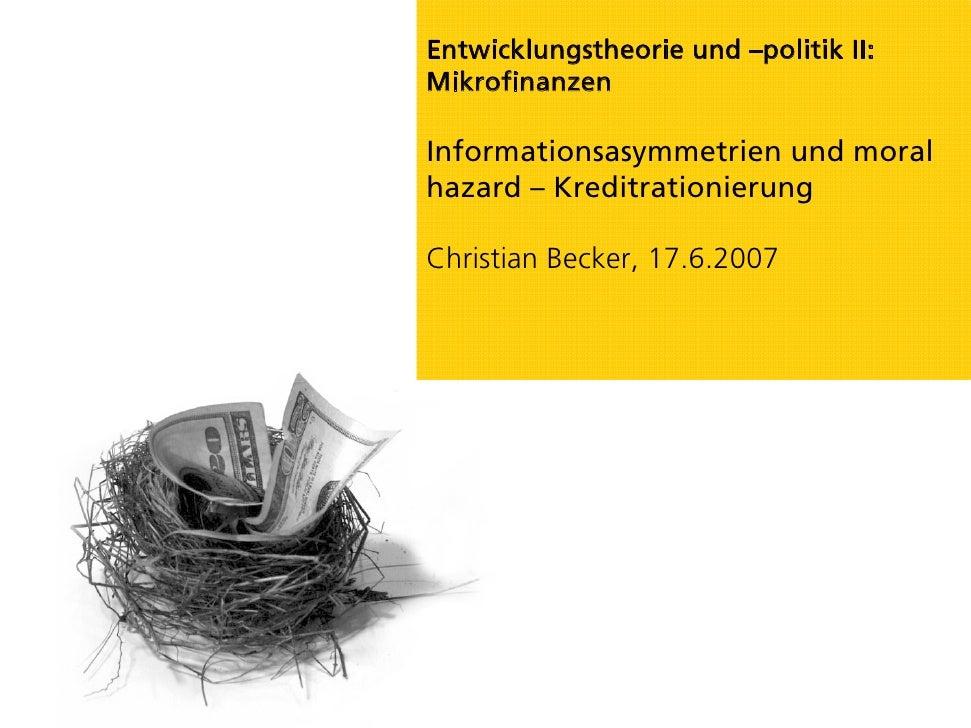 Entwicklungstheorie und –politik II: Mikrofinanzen  Informationsasymmetrien und moral hazard – Kreditrationierung  Christi...