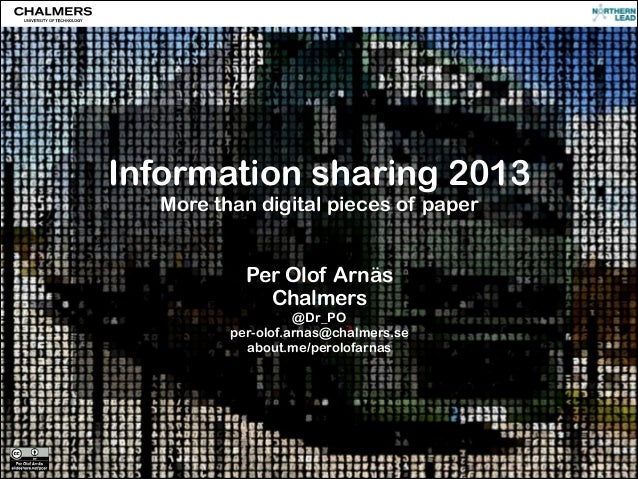 Information sharing 2013 More than digital pieces of paper ! !  Per Olof Arnäs Chalmers  @Dr_PO per-olof.arnas@chalmers.se...