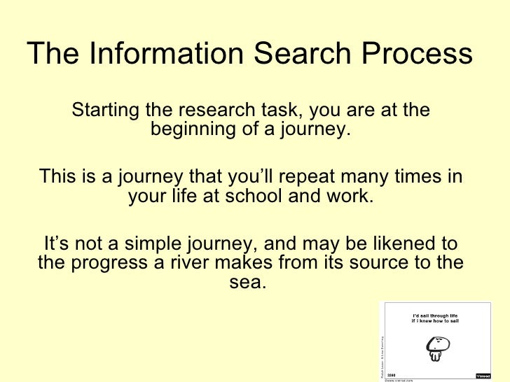 The Information Search Process   Starting the research task, you are at the             beginning of a journey.This is a j...