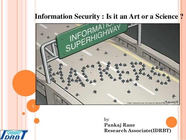 Information Security : Is it an Art or a Science ?  1  by Pankaj Rane Research Associate(IDRBT)