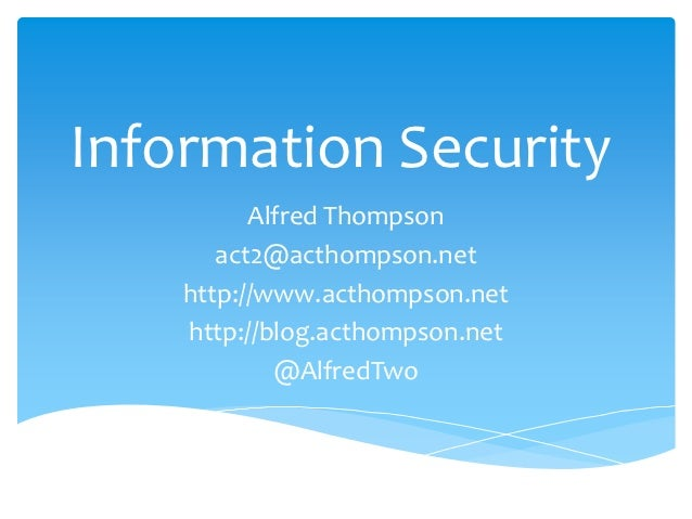 Information Security          Alfred Thompson       act2@acthompson.net    http://www.acthompson.net    http://blog.acthom...