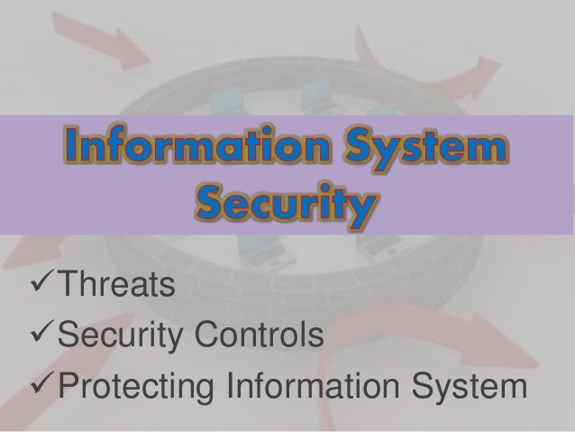 Threats  Security Controls  Protecting Information System