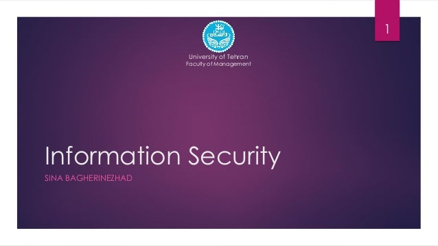 Information Security SINA BAGHERINEZHAD 1 University of Tehran Faculty of Management