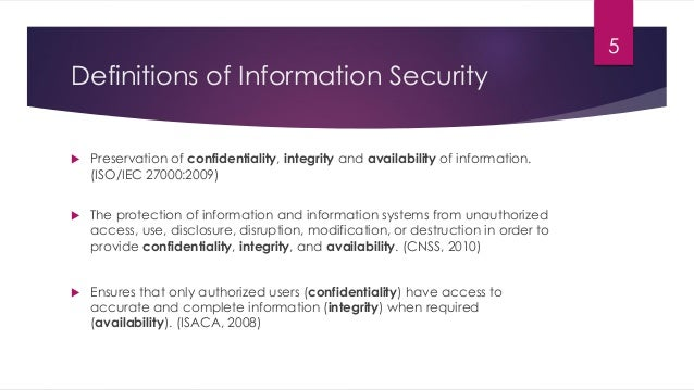 Definitions of Information Security  Preservation of confidentiality, integrity and availability of information. (ISO/IEC...