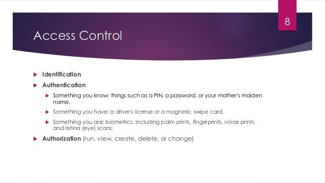 Access Control  Identification  Authentication  Something you know: things such as a PIN, a password, or your mother's ...