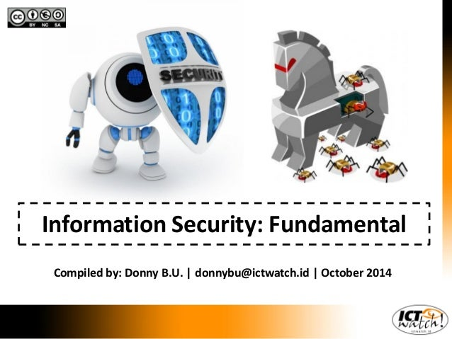 Information Security: Fundamental  Compiled by: Donny B.U. | donnybu@ictwatch.id | October 2014