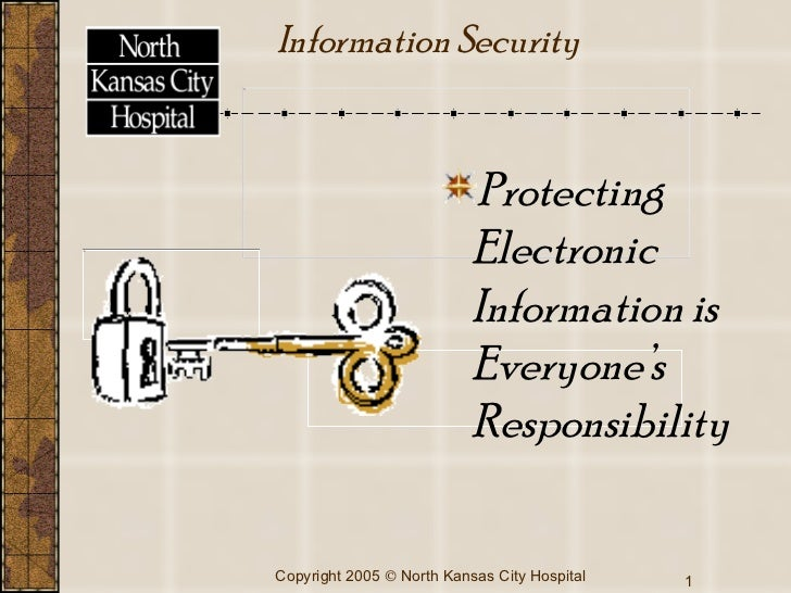 Information Security <ul><li>Protecting Electronic Information is Everyone's Responsibility </li></ul>