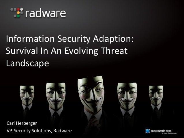 Information Security Adaption:Survival In An Evolving ThreatLandscapeCarl HerbergerVP, Security Solutions, Radware