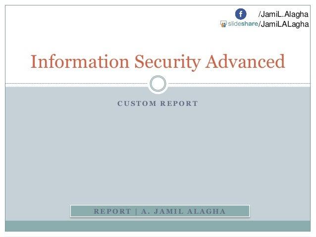 /JamiL.Alagha /JamiLALagha  Information Security Advanced CUSTOM REPORT  REPORT | A. JAMIL ALAGHA