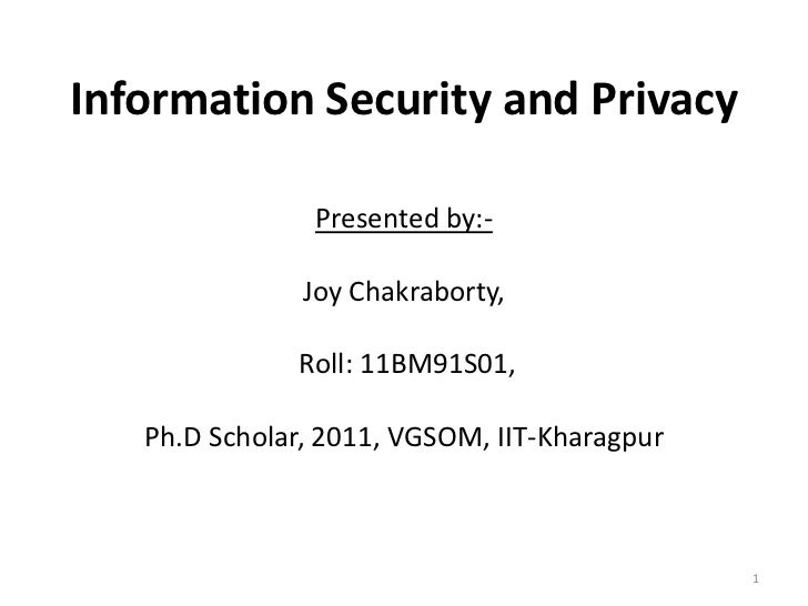 Information Security and Privacy                Presented by:-               Joy Chakraborty,              Roll: 11BM91S01...