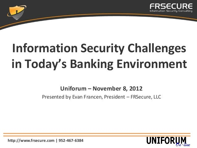 Information Security Challenges in Today's Banking Environment                          Uniforum – November 8, 2012       ...