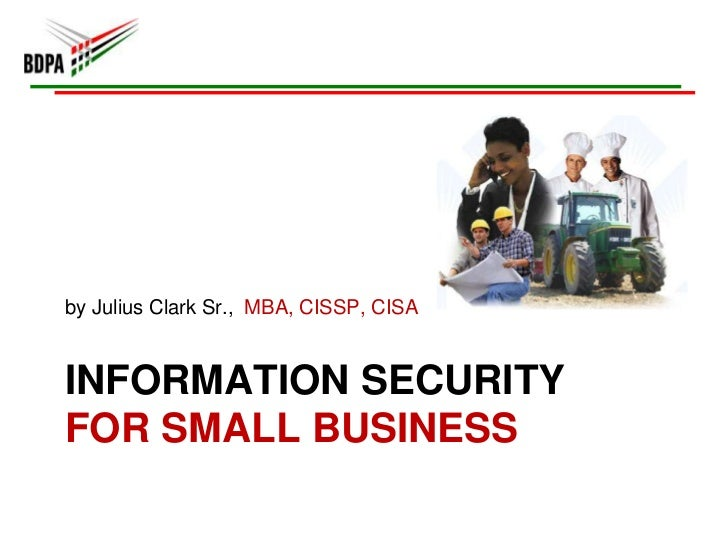 Information Security For Small Business<br />by Julius Clark Sr.,  MBA, CISSP, CISA <br />
