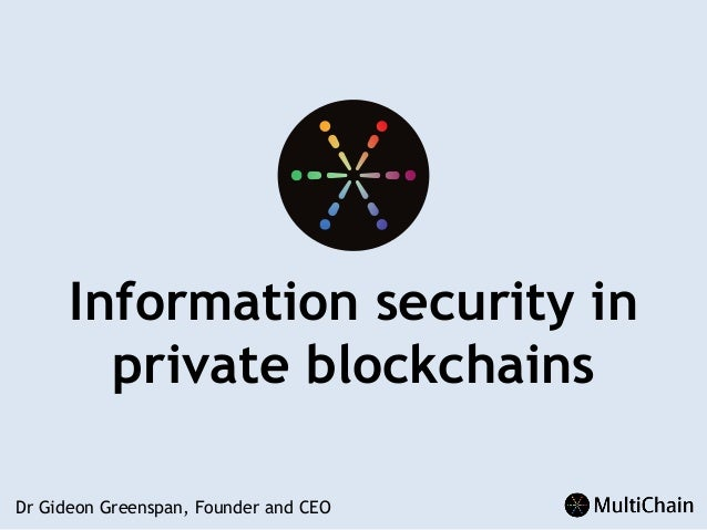 Information security in private blockchains Dr Gideon Greenspan, Founder and CEO