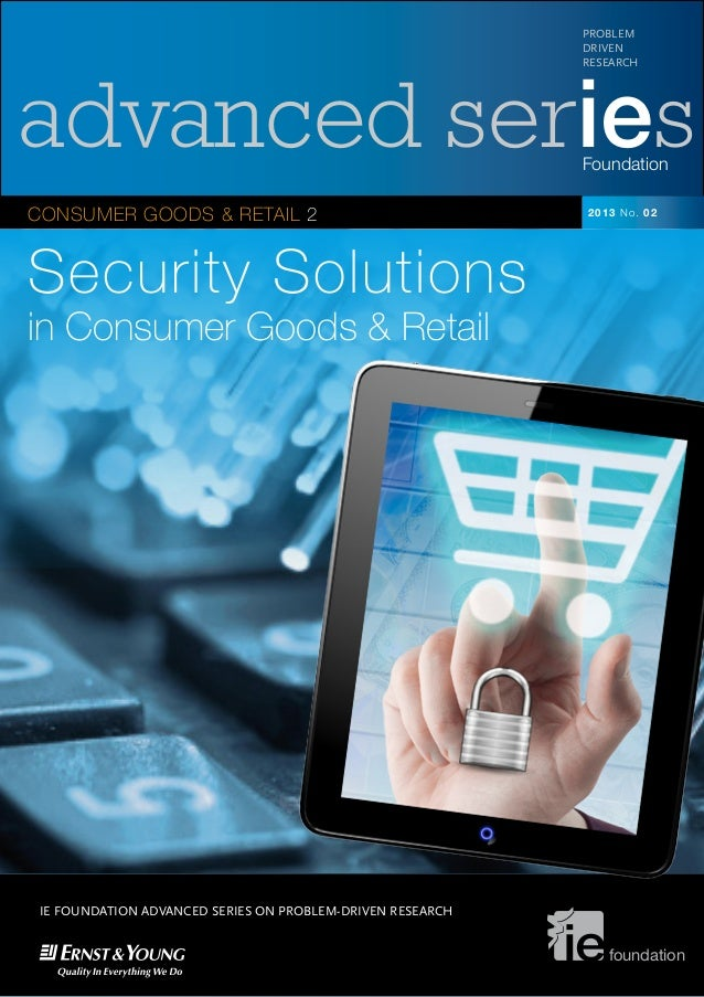 advanced seriesFoundation CONSUMER GOODS & RETAIL 2 PROBLEM DRIVEN RESEARCH foundation 2013 No. 02 Security Solutions in C...