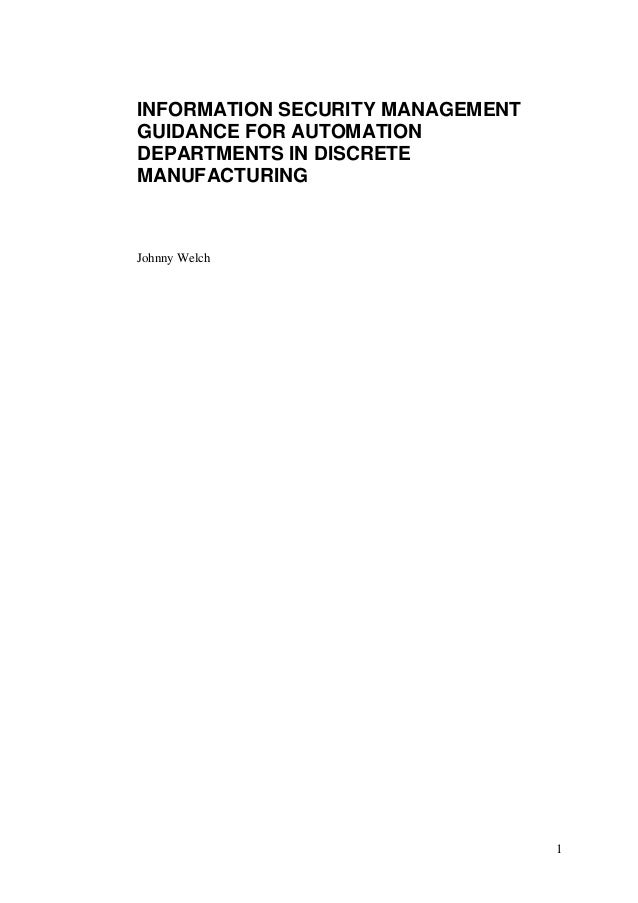 INFORMATION SECURITY MANAGEMENTGUIDANCE FOR AUTOMATIONDEPARTMENTS IN DISCRETEMANUFACTURINGJohnny Welch                    ...