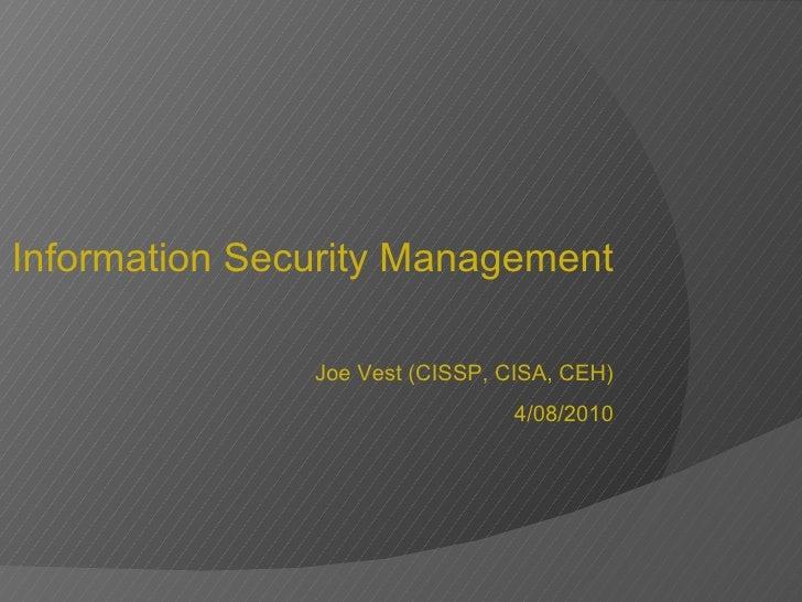 Information Security Management Joe Vest (CISSP, CISA, CEH) 4/08/2010