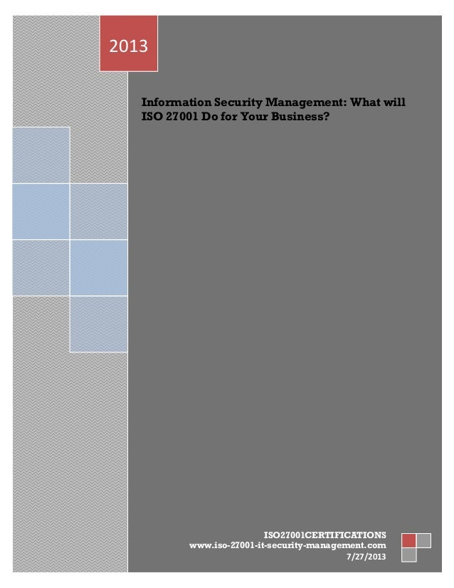 Information Security Management: What will ISO 27001 Do for Your Business? 2013 ISO27001CERTIFICATIONS www.iso-27001-it-se...