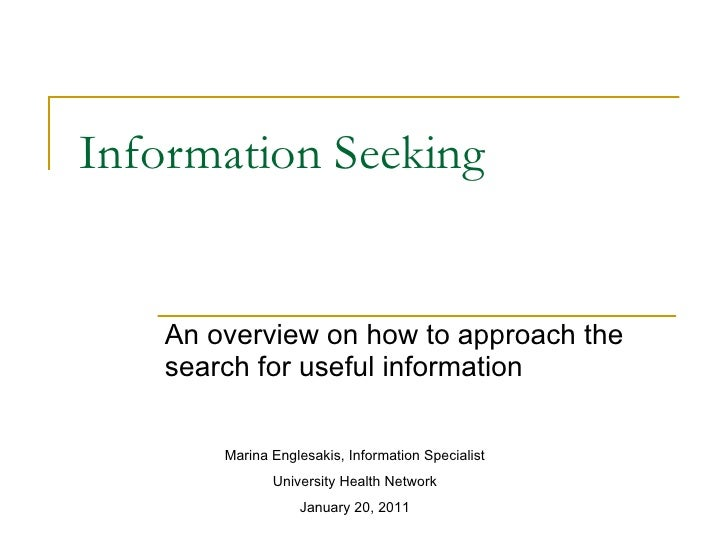 Information Seeking An overview on how to approach the search for useful information Marina Englesakis, Information Specia...