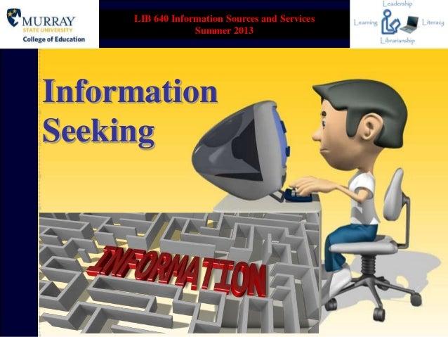 InformationSeekingLIB 640 Information Sources and ServicesSummer 2013