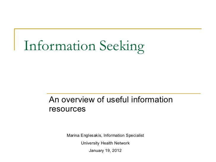 Information Seeking An overview of useful information resources Marina Englesakis, Information Specialist University Healt...
